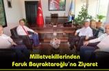 Milletvekillerinden Faruk Bayraktaroğlu'na Ziyaret