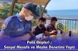Polis Ekipleri ;Sosyal Mesafe ve Maske Denetimi Yaptı