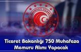 Ticaret Bakanlığı 750 Muhafaza Memuru Alımı Yapacak