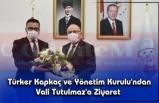 Türker Kapkaç ve Yönetim Kurulu'ndan Vali Tutulmaz'a Ziyaret