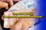 """Zonguldak Valiliği, """" Borçlarını yapılandıran kazanıyor."""""""