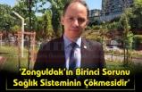 'Zonguldak'ın Birinci Sorunu Sağlık Sisteminin Çökmesidir'