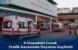 4 Yaşındaki Çocuk Trafik Kazasında Hayatını Kaybetti