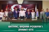BATİYAC, BAŞKAN POSBIYIK'I ZİYARET ETTİ