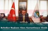 Belediye Başkanı Alan; Karantinaya Alındı