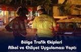 Bölge Trafik Ekipleri Alkol ve Ehliyet Uygulaması Yaptı