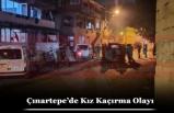 Çınartepe'de Kız Kaçırma Olayı