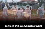 COVİD-19 CAN ALMAYI SÜRDÜRÜYOR!