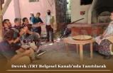 Devrek ;TRT Belgesel Kanalı'nda Tanıtılacak