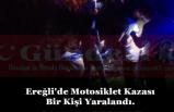 Ereğli'de Motosiklet Kazası Bir Kişi Yaralandı.