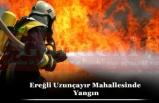 Ereğli Uzunçayır Mahallesinde Yangın
