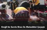 Ereğli'de Servis Aracı ile Motosiklet Çarpıştı