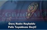 Genç Kadın Kayboldu Polis Teyakkuza Geçti!