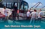 Halk Otobüsü Otomobile Çarptı