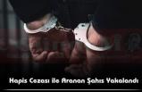 Hapis Cezası ile Aranan Şahıs Yakalandı