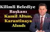 Kilimli Belediye Başkanı Kamil Altun, Karantinaya Alındı