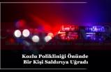 Kozlu Polikliniği Önünde Bir Kişi Saldırıya Uğradı