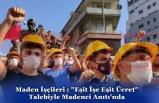 """Maden İşçileri ; """"Eşit İşe Eşit Ücret"""" Talebiyle Madenci Anıtı'nda"""
