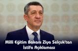 Milli Eğitim Bakanı Ziya Selçuk'tan İstifa Açıklaması