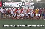 Şemsi Denizer Futbol Turnuvası Başladı