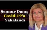Şennur Danış Covid-19'a Yakalandı