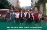TÜRK-İŞ GENEL BAŞKANI ATALAY, AFET BÖLGESİNDE