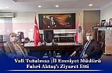 Vali Tutulmaz ;İl Emniyet Müdürü Fahri Aktaş'ı Ziyaret Etti