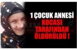 1 ÇOCUK ANNNESİ KOCASI TARAFINDAN ÖLDÜRÜLDÜ !