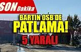 BARTIN OSB'DE PATLAMA!