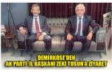 DEMİRKÖSE'DEN AK PARTİ  İL BAŞKANI ZEKİ TOSUN'A ZİYARET