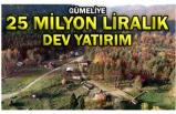 GÜMELİ'YE 25 MİLYON LİRALIK DEV YATIRIM