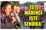 ''İŞTE MADENCİ İŞTE  SENDİKA''