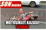 MOTOSİKLET KAZASI! 1 YARALI
