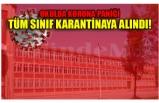 OKULDA KORONA PANİĞİ TÜM SINIF KARANTİNAYA ALINDI!