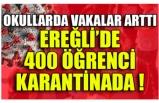 OKULLARDA VAKALAR ARTTI EREĞLİ'DE 400 ÖĞRENCİ KARANTİNADA