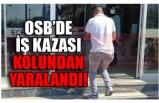OSB'DE  İŞ KAZASI!