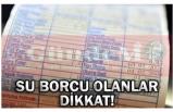 SU BORCU OLANLAR DİKKAT!