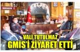 VALİ TUTULMAZ GMİS'İ ZİYARET ETTİ