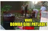 VARİL BOMBA GİBİ PATLADI ! 1 YARALI