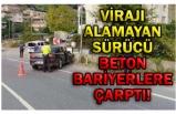 VİRAJI  ALAMAYAN SÜRÜCÜ BETON BARİYERLERE ÇARPTI!