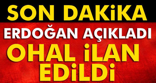 Cumhurbaşkanı Erdoğan: OHAL ilan ettik