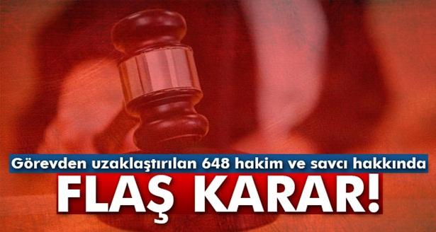 Görevden uzaklaştırılan 648 hakim ve savcı hakkında gözaltı kararı alındı
