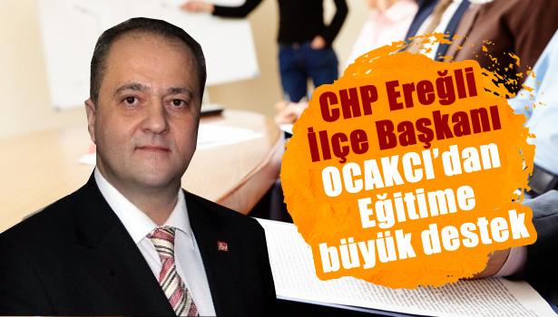 CHP Ereğli İlçe Başkanı Ocakcı'dan Eğitime büyük destek
