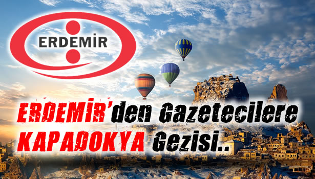 Erdemir´den gazetecilere Kapadokya gezisi