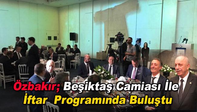 Özbakır; Beşiktaş Camiası İle İftar  Programında Buluştu.