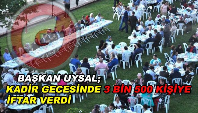 Başkan Uysal; Kadir Gecesinde 3 Bin 500 Kişiye iftar Verdi