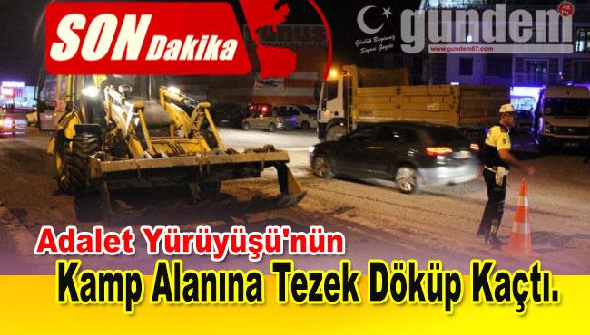 Adalet Yürüyüşü'nün Kamp alanına Tezek Döküp Kaçtı.