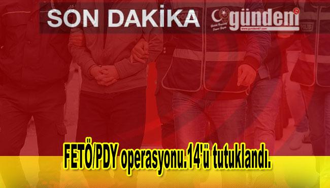 FETÖ/PDY operasyonu.14'ü tutuklandı