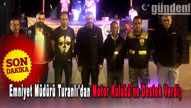 Emniyet Müdürü Turanlı'dan Motor Kulübü'ne Destek Verdi.