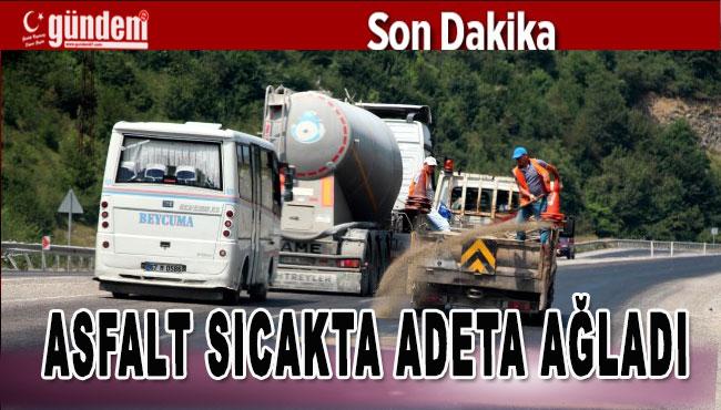 Zonguldak'ta asfalt sıcakta adeta ağladı
